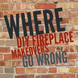 Where DIY Fireplace Makeovers Go Wrong