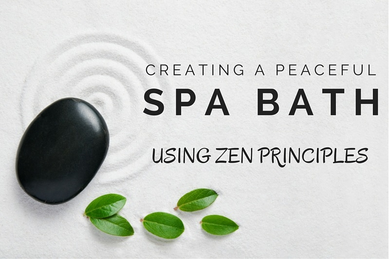 Creating a Peaceful Spa Bath using Zen Principles